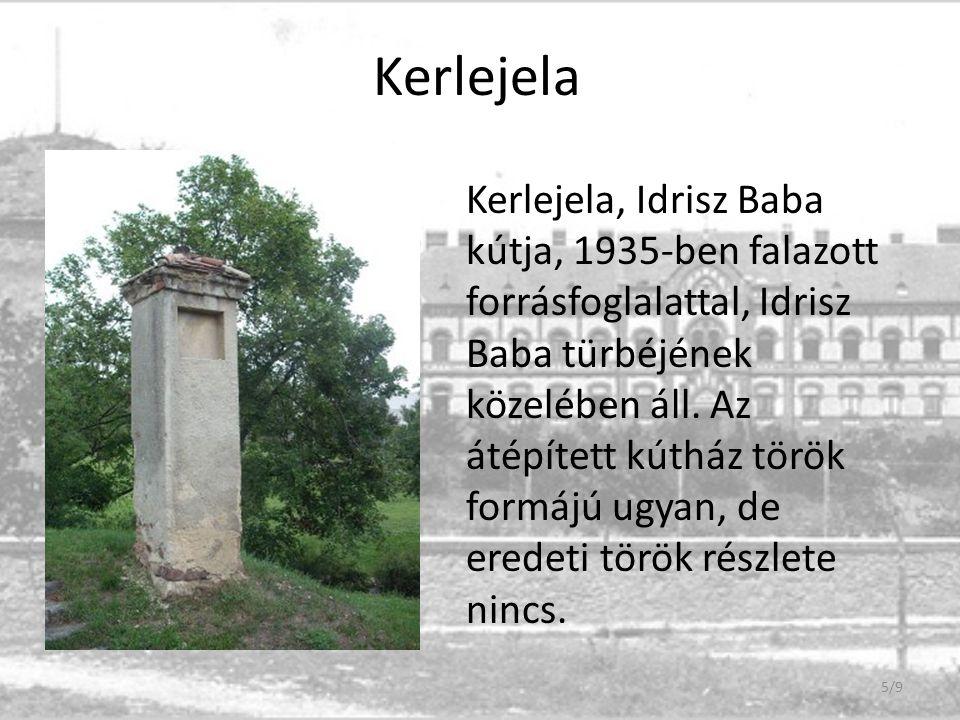 Kerlejela Kerlejela, Idrisz Baba kútja, 1935-ben falazott forrásfoglalattal, Idrisz Baba türbéjének közelében áll. Az átépített kútház török formájú u