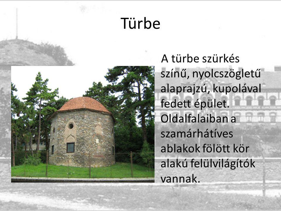 Türbe A türbe szürkés színű, nyolcszögletű alaprajzú, kupolával fedett épület. Oldalfalaiban a szamárhátíves ablakok fölött kör alakú felülvilágítók v