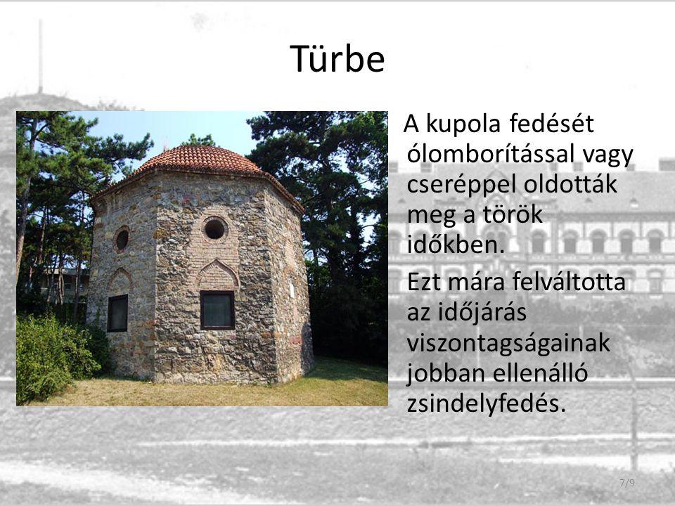 Türbe A kupola fedését ólomborítással vagy cseréppel oldották meg a török időkben. Ezt mára felváltotta az időjárás viszontagságainak jobban ellenálló