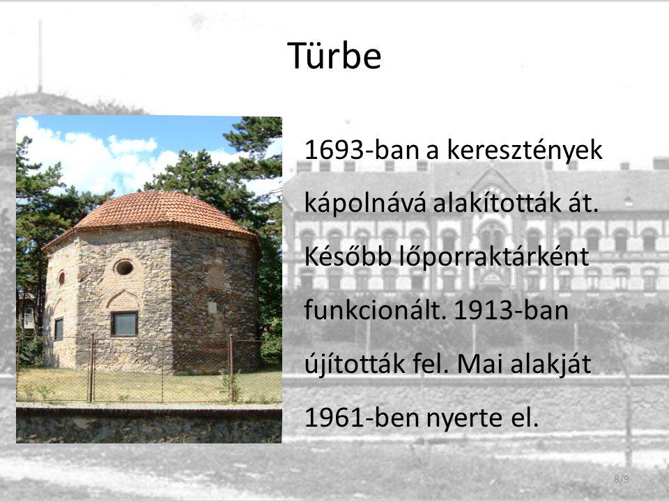 Türbe 1693-ban a keresztények kápolnává alakították át. Később lőporraktárként funkcionált. 1913-ban újították fel. Mai alakját 1961-ben nyerte el. 8/