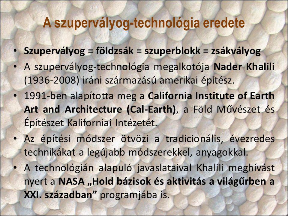 A szupervályog-technológia eredete • Szupervályog = földzsák = szuperblokk = zsákvályog • A szupervályog-technológia megalkotója Nader Khalili (1936-2008) iráni származású amerikai építész.