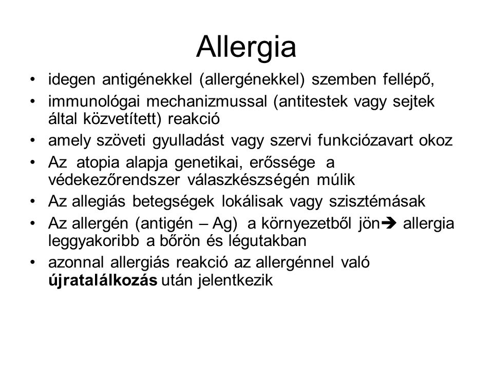 Allergia •idegen antigénekkel (allergénekkel) szemben fellépő, •immunológai mechanizmussal (antitestek vagy sejtek által közvetített) reakció •amely s