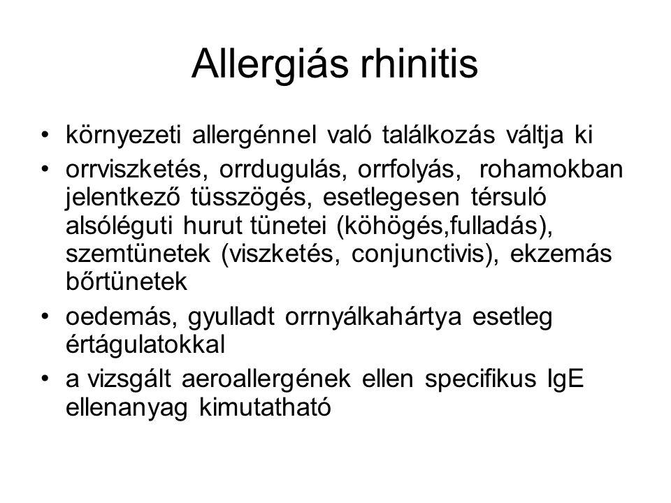 Allergiás rhinitis •környezeti allergénnel való találkozás váltja ki •orrviszketés, orrdugulás, orrfolyás, rohamokban jelentkező tüsszögés, esetlegese