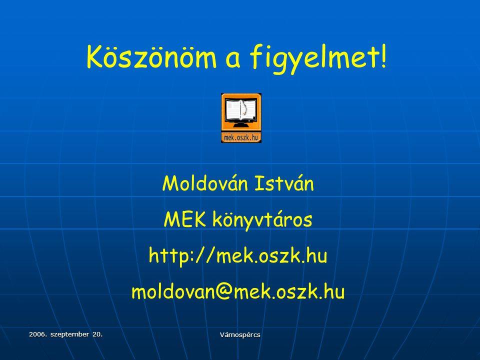 2006. szeptember 20. Vámospércs Köszönöm a figyelmet! Moldován István MEK könyvtáros http://mek.oszk.hu moldovan@mek.oszk.hu