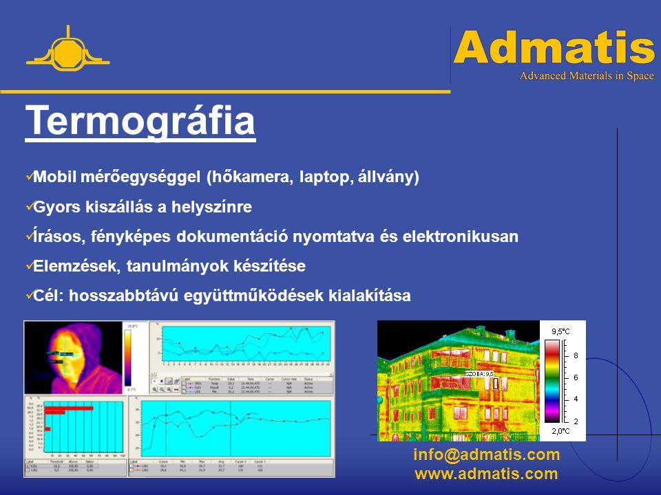 info@admatis.com www.admatis.com Termográfia  Mobil mérőegységgel (hőkamera, laptop, állvány)  Gyors kiszállás a helyszínre  Írásos, fényképes doku