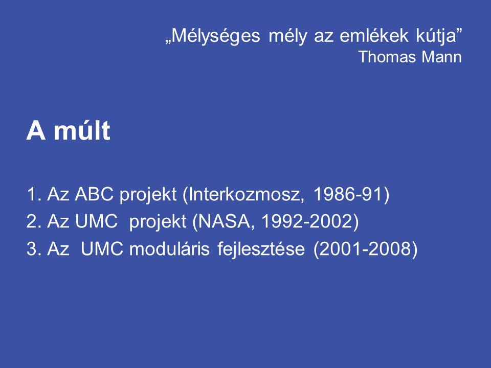 """""""Mélységes mély az emlékek kútja"""" Thomas Mann A múlt 1. Az ABC projekt (Interkozmosz, 1986-91) 2. Az UMC projekt (NASA, 1992-2002) 3. Az UMC moduláris"""