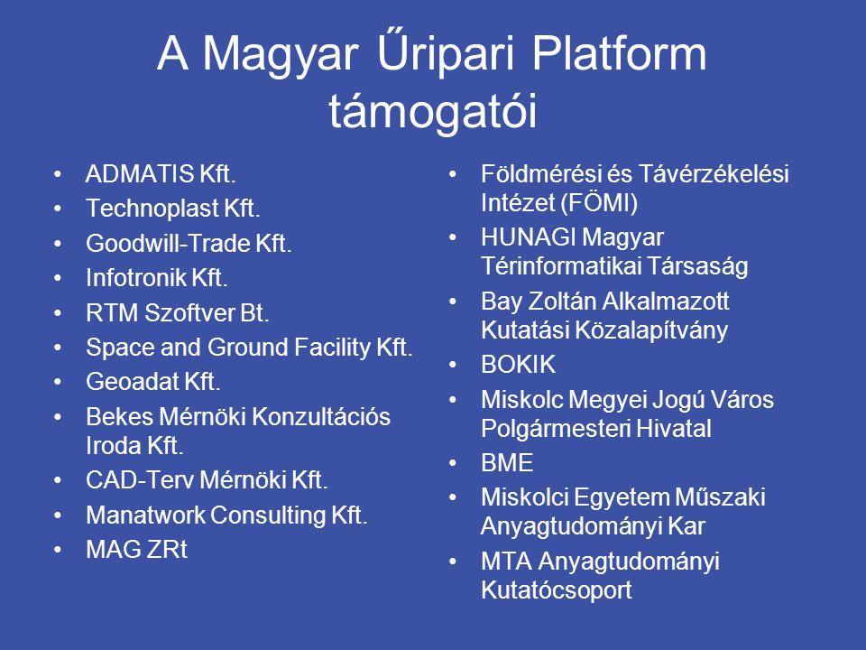 A Magyar Űripari Platform támogatói •ADMATIS Kft. •Technoplast Kft. •Goodwill-Trade Kft. •Infotronik Kft. •RTM Szoftver Bt. •Space and Ground Facility