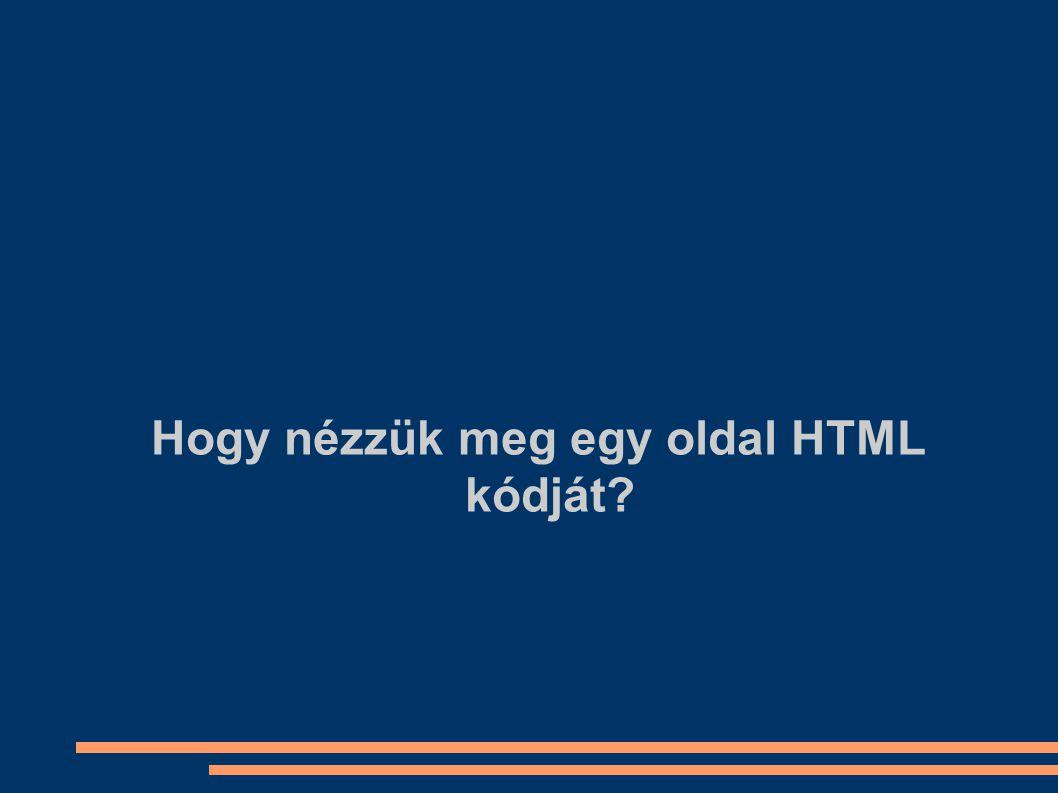 Hogy nézzük meg egy oldal HTML kódját?
