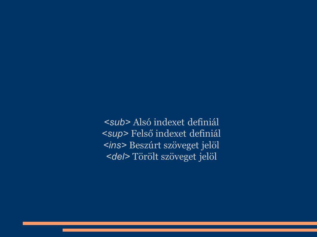Alsó indexet definiál Felső indexet definiál Beszúrt szöveget jelöl Törölt szöveget jelöl