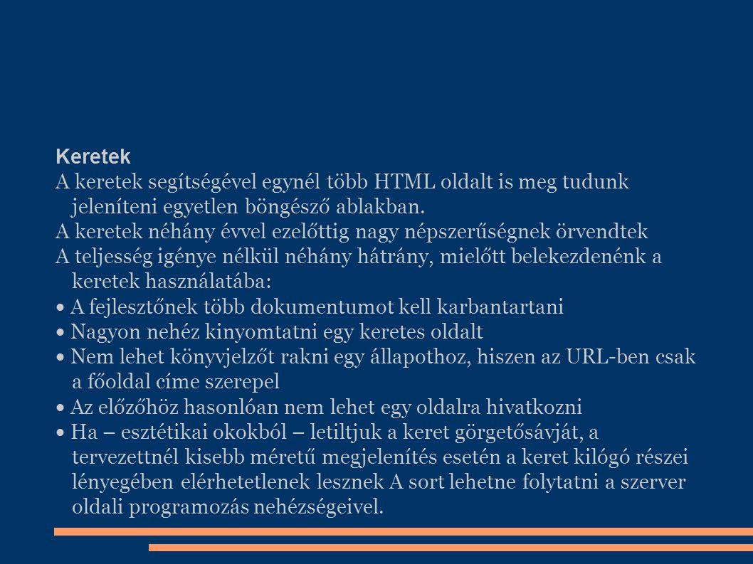 Keretek A keretek segítségével egynél több HTML oldalt is meg tudunk jeleníteni egyetlen böngésző ablakban. A keretek néhány évvel ezelőttig nagy néps