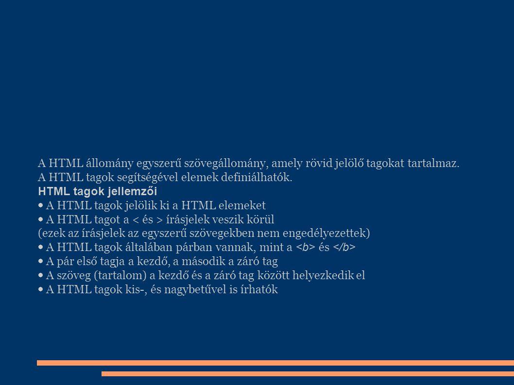 A HTML állomány egyszerű szövegállomány, amely rövid jelölő tagokat tartalmaz. A HTML tagok segítségével elemek definiálhatók. HTML tagok jellemzői 
