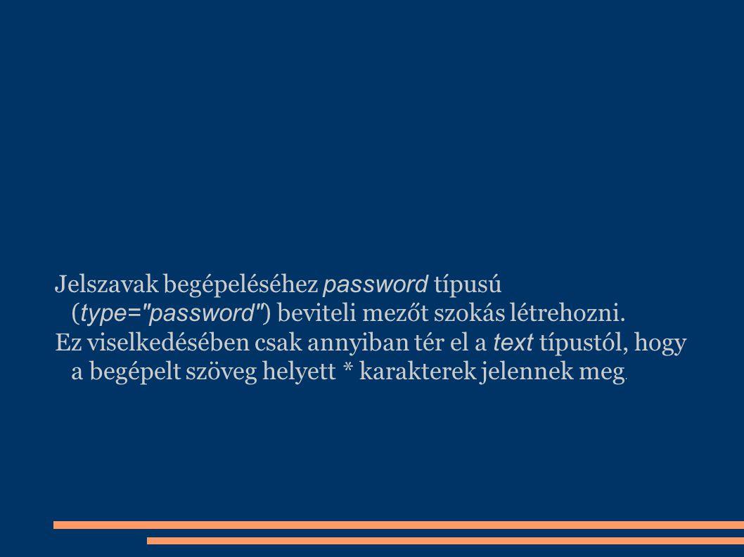 Jelszavak begépeléséhez password típusú ( type=