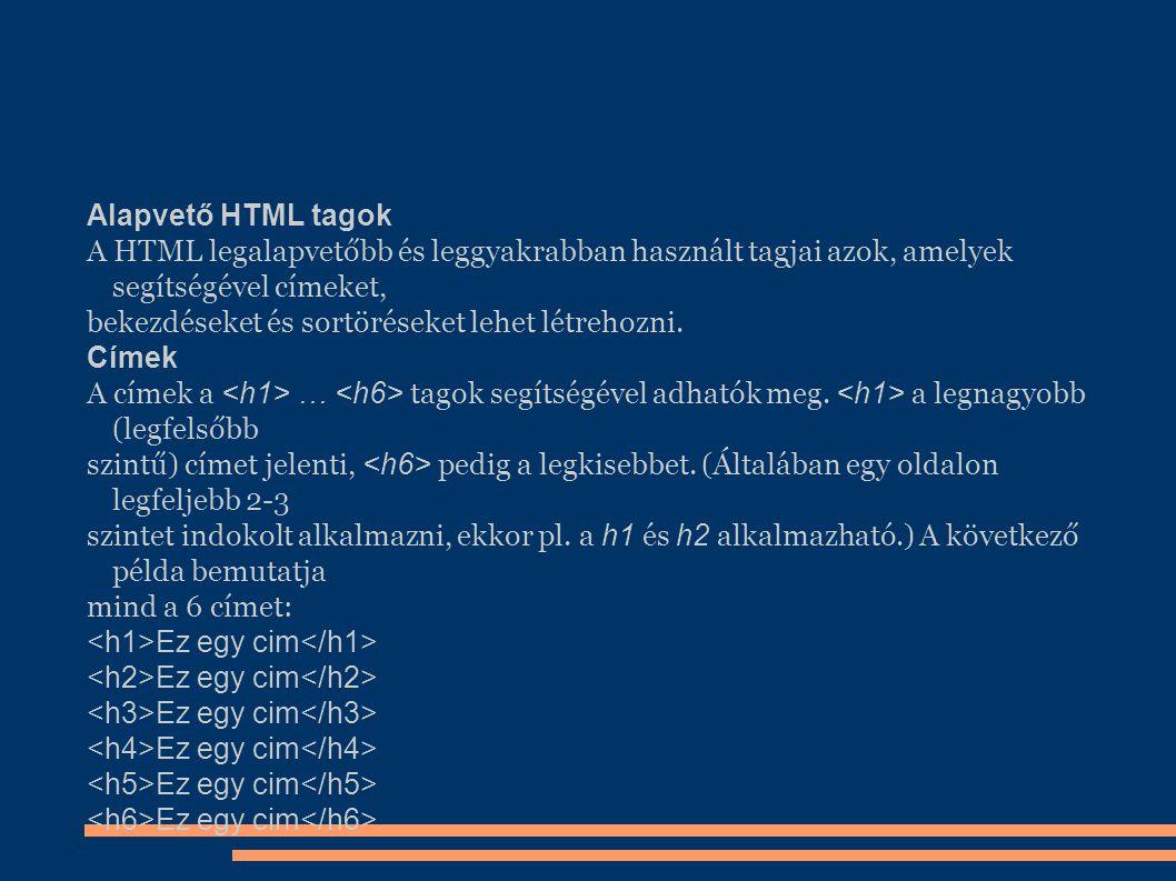 Alapvető HTML tagok A HTML legalapvetőbb és leggyakrabban használt tagjai azok, amelyek segítségével címeket, bekezdéseket és sortöréseket lehet létre