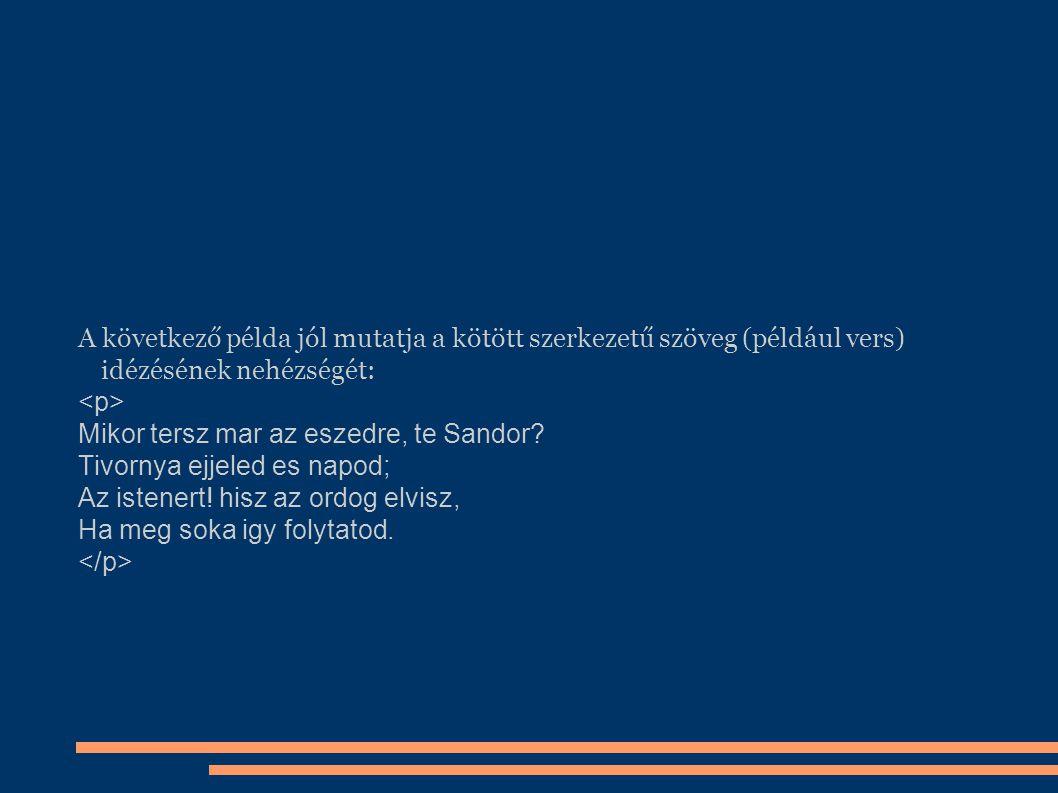 A következő példa jól mutatja a kötött szerkezetű szöveg (például vers) idézésének nehézségét: Mikor tersz mar az eszedre, te Sandor? Tivornya ejjeled