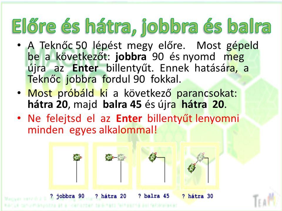 • A Teknőc 50 lépést megy előre. Most gépeld be a következőt: jobbra 90 és nyomd meg újra az Enter billentyűt. Ennek hatására, a Teknőc jobbra fordul