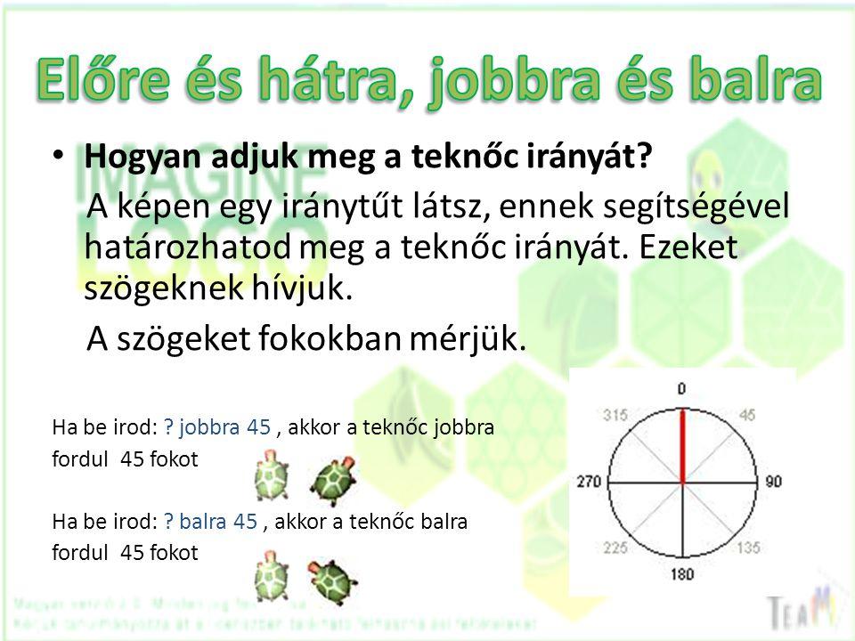 • Hogyan adjuk meg a teknőc irányát? A képen egy iránytűt látsz, ennek segítségével határozhatod meg a teknőc irányát. Ezeket szögeknek hívjuk. A szög