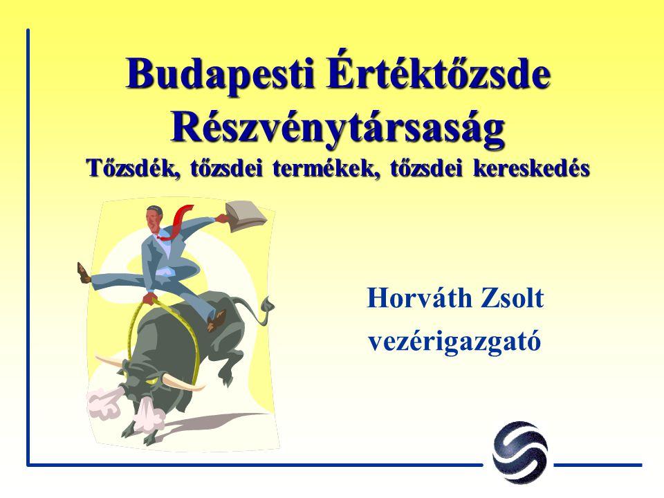 Budapesti Értéktőzsde Részvénytársaság Tőzsdék, tőzsdei termékek, tőzsdei kereskedés Horváth Zsolt vezérigazgató