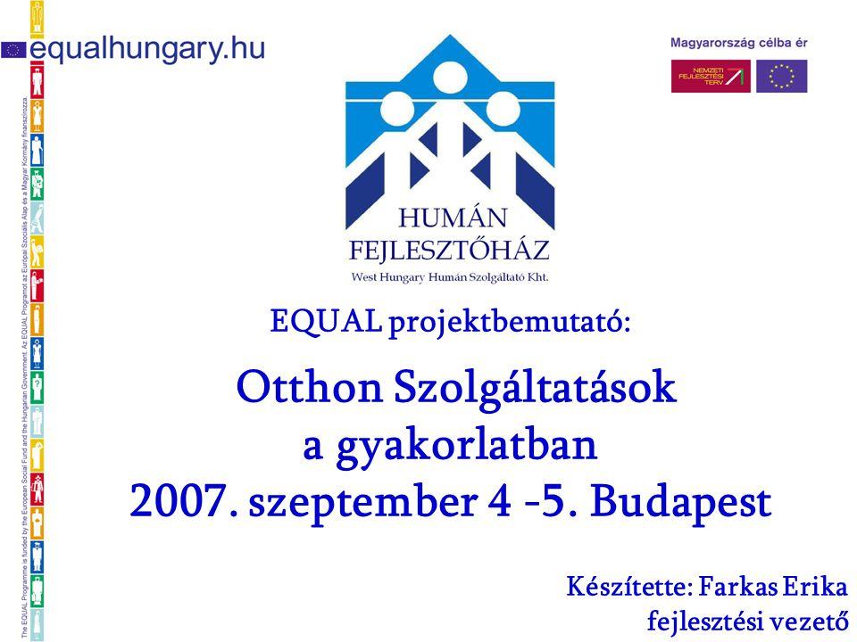EQUAL projektbemutató: Otthon Szolgáltatások a gyakorlatban 2007.
