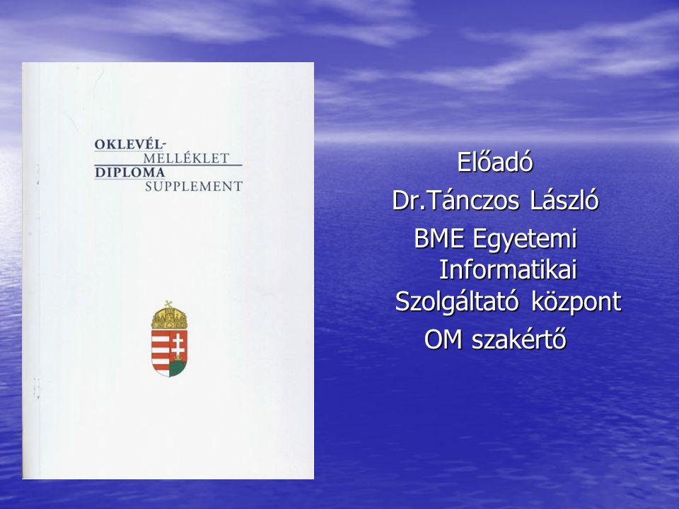 Előadó Dr.Tánczos László BME Egyetemi Informatikai Szolgáltató központ OM szakértő