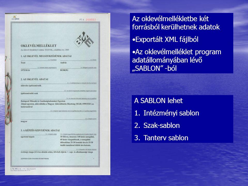 """Az oklevélmellékletbe két forrásból kerülhetnek adatok •Exportált XML fájlból •Az oklevélmelléklet program adatállományában lévő """"SABLON -ból A SABLON lehet 1.Intézményi sablon 2.Szak-sablon 3.Tanterv sablon"""