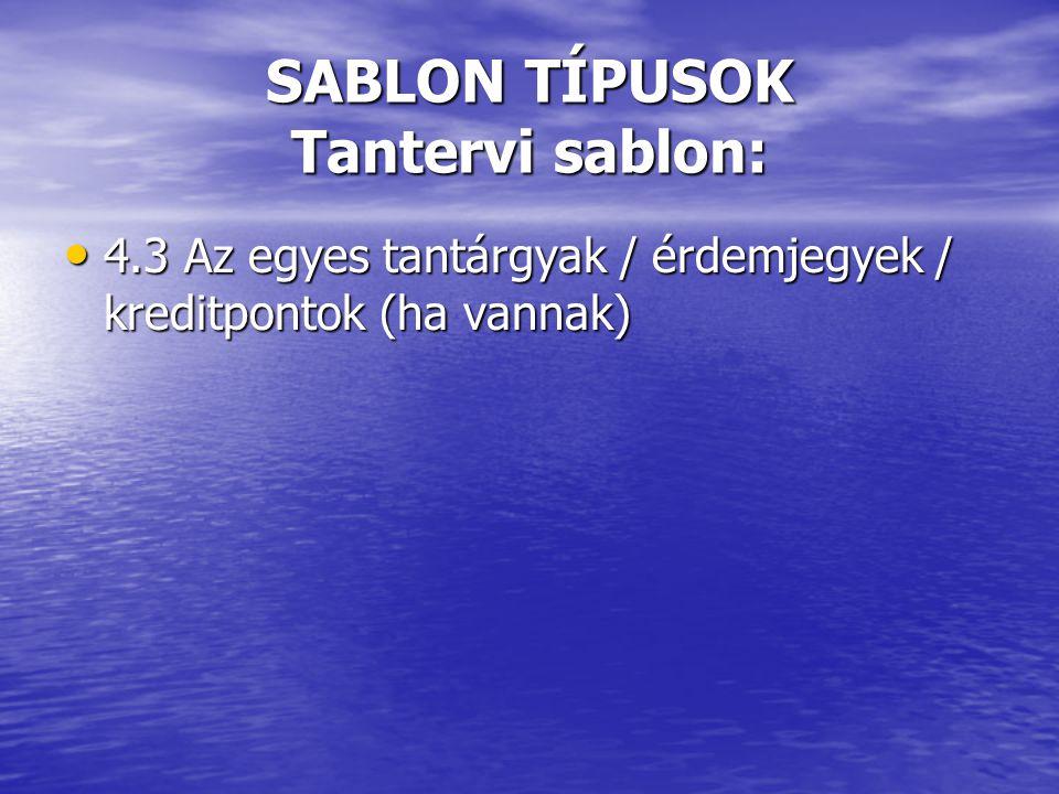 • 4.3 Az egyes tantárgyak / érdemjegyek / kreditpontok (ha vannak) SABLON TÍPUSOK Tantervi sablon:
