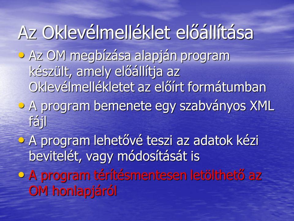 Az Oklevélmelléklet előállítása • Az OM megbízása alapján program készült, amely előállítja az Oklevélmellékletet az előírt formátumban • A program bemenete egy szabványos XML fájl • A program lehetővé teszi az adatok kézi bevitelét, vagy módosítását is • A program térítésmentesen letölthető az OM honlapjáról