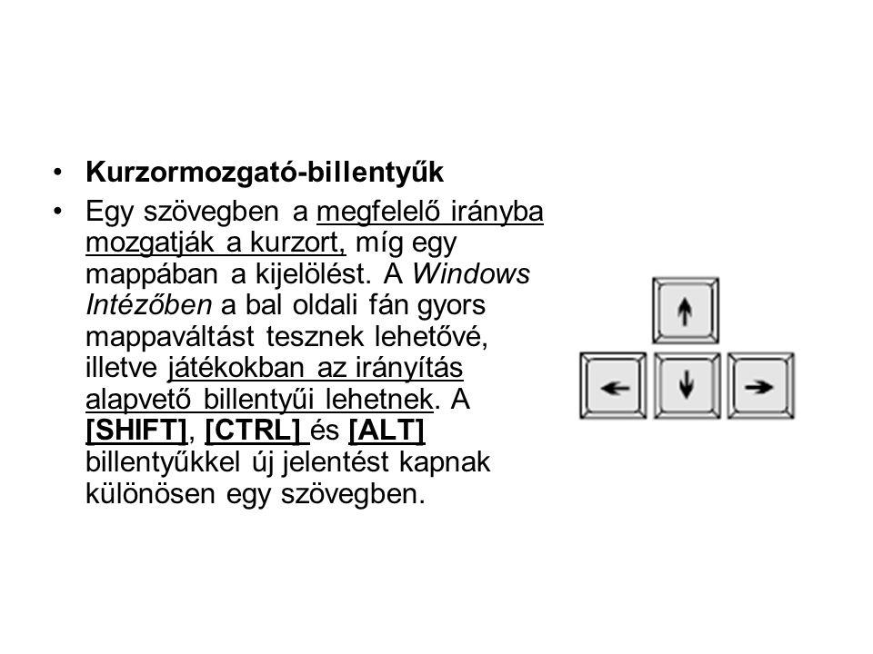 •Kurzormozgató-billentyűk •Egy szövegben a megfelelő irányba mozgatják a kurzort, míg egy mappában a kijelölést. A Windows Intézőben a bal oldali fán