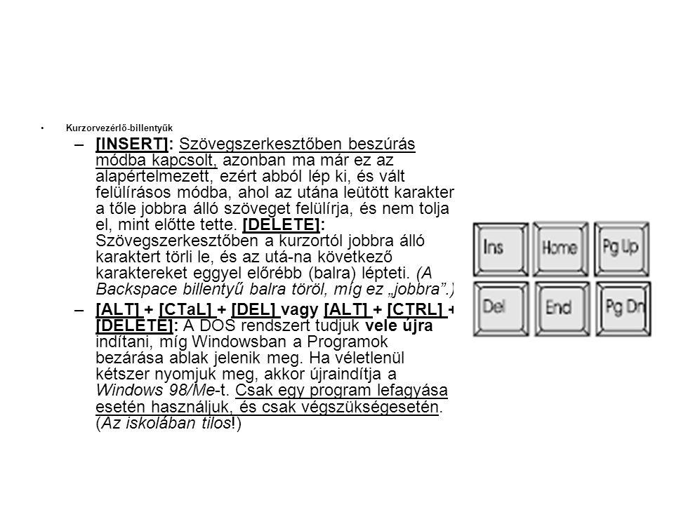 •Kurzorvezérlő-billentyűk –[INSERT]: Szövegszerkesztőben beszúrás módba kapcsolt, azonban ma már ez az alapértelmezett, ezért abból lép ki, és vált fe
