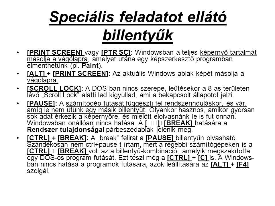 Speciális feladatot ellátó billentyűk •[PRINT SCREEN] vagy [PTR SC]: Windowsban a teljes képernyő tartalmát másolja a vágólapra, amelyet utána egy kép