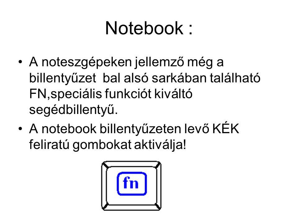 Notebook : •A noteszgépeken jellemző még a billentyűzet bal alsó sarkában található FN,speciális funkciót kiváltó segédbillentyű. •A notebook billenty