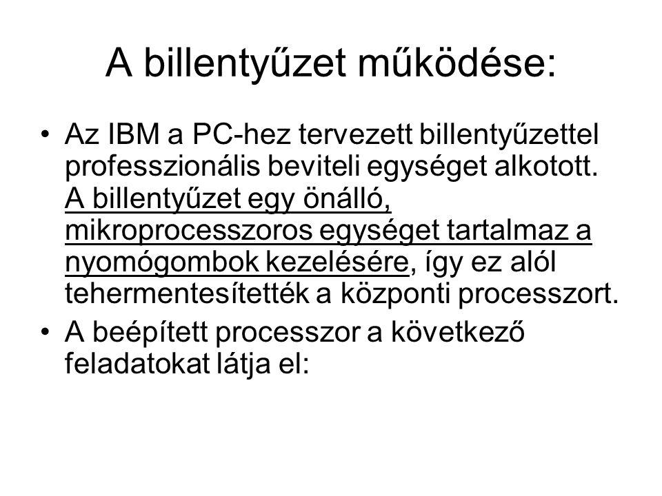 A billentyűzet működése: •Az IBM a PC-hez tervezett billentyűzettel professzionális beviteli egységet alkotott. A billentyűzet egy önálló, mikroproces