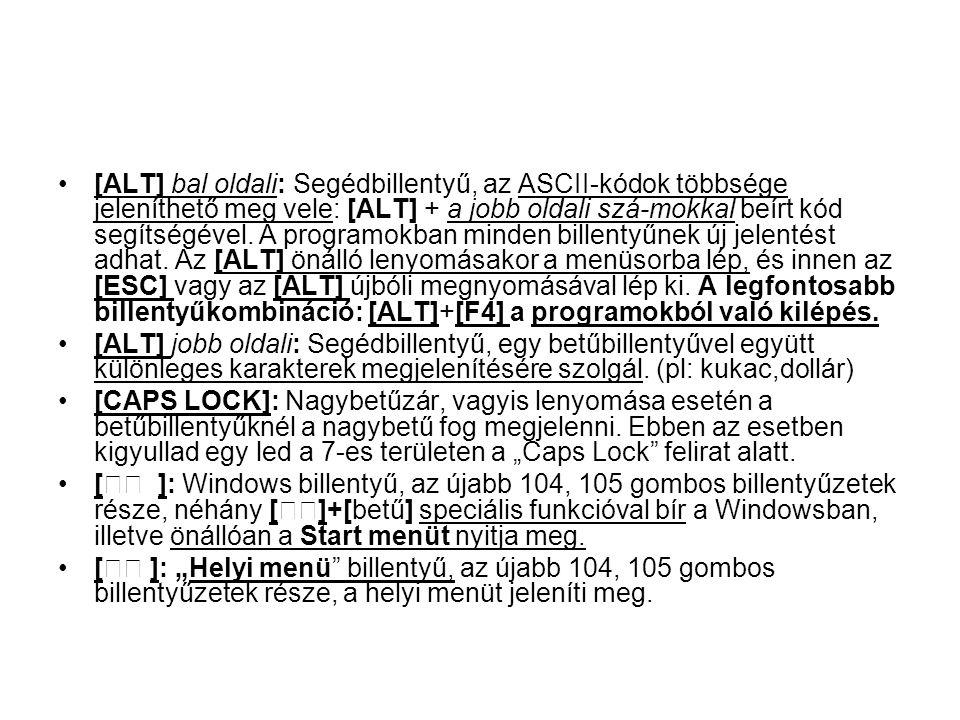 •[ALT] bal oldali: Segédbillentyű, az ASCII-kódok többsége jeleníthető meg vele: [ALT] + a jobb oldali szá-mokkal beírt kód segítségével. A programokb
