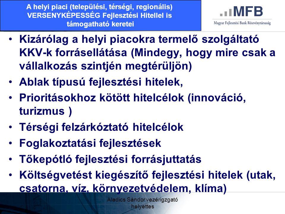 Aladics Sándor vezérigzgató helyettes •Kizárólag a helyi piacokra termelő szolgáltató KKV-k forrásellátása (Mindegy, hogy mire csak a vállalkozás szin