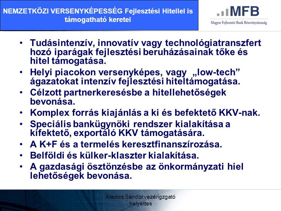 Aladics Sándor vezérigzgató helyettes •Tudásintenzív, innovatív vagy technológiatranszfert hozó iparágak fejlesztési beruházásainak tőke és hitel támo