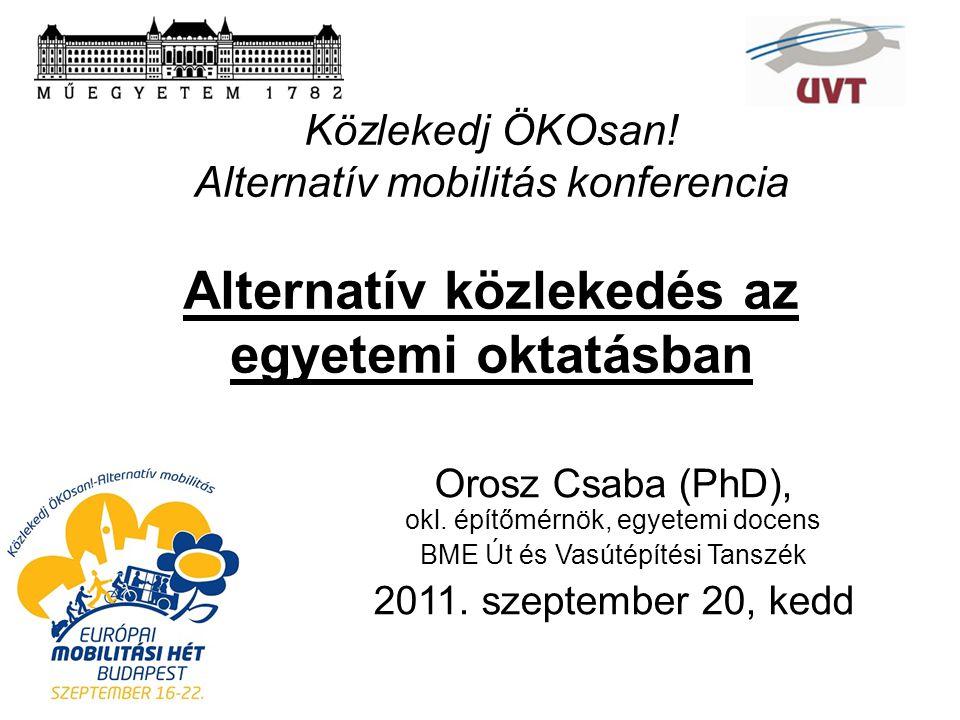 Közlekedj ÖKOsan! Alternatív mobilitás konferencia Alternatív közlekedés az egyetemi oktatásban Orosz Csaba (PhD), okl. építőmérnök, egyetemi docens B