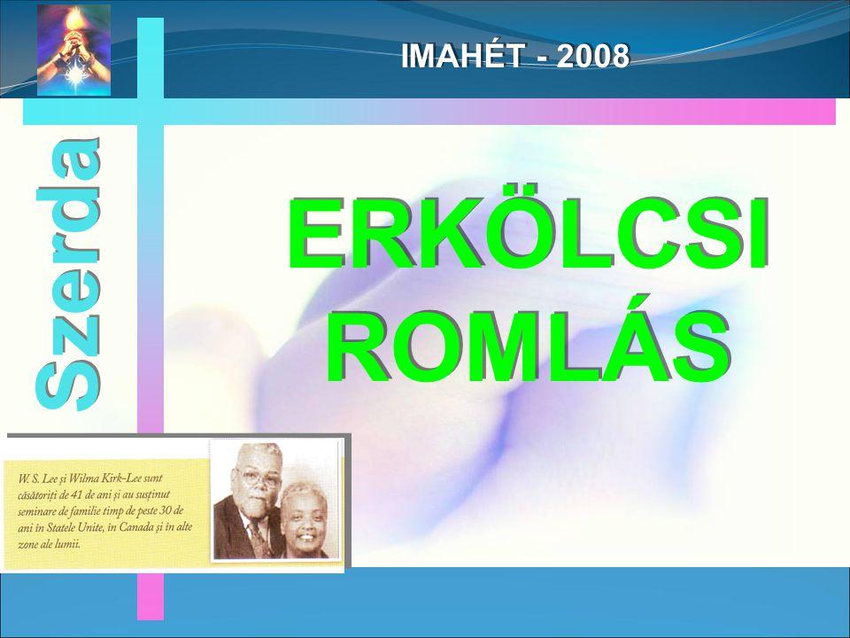IMAHÉT - 2008 ERKÖLCSI ROMLÁS Szerda