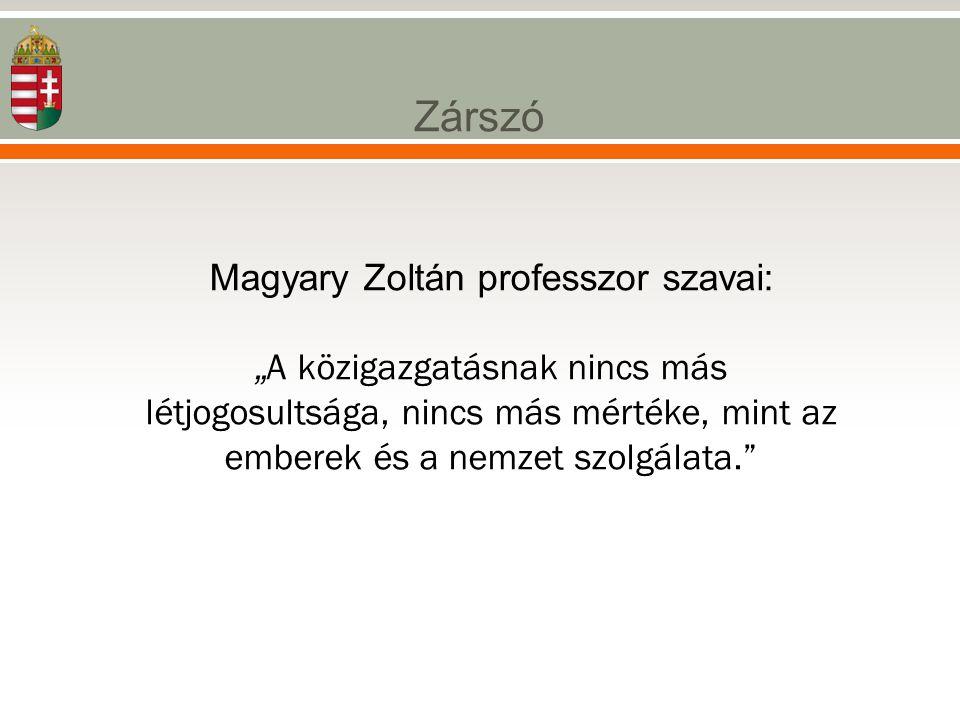 """Magyary Zoltán professzor szavai: """" A közigazgatásnak nincs más létjogosultsága, nincs más mértéke, mint az emberek és a nemzet szolgálata."""" Zárszó"""