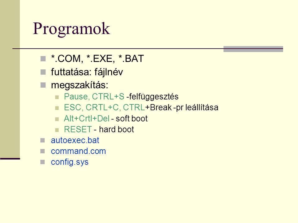 Programok  *.COM, *.EXE, *.BAT  futtatása: fájlnév  megszakítás:  Pause, CTRL+S -felfüggesztés  ESC, CRTL+C, CTRL+Break -pr leállítása  Alt+Crtl
