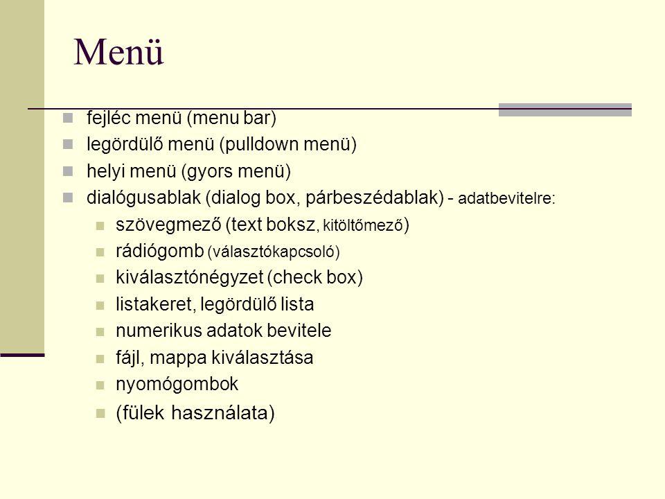 Menü  fejléc menü (menu bar)  legördülő menü (pulldown menü)  helyi menü (gyors menü)  dialógusablak (dialog box, párbeszédablak) - adatbevitelre: