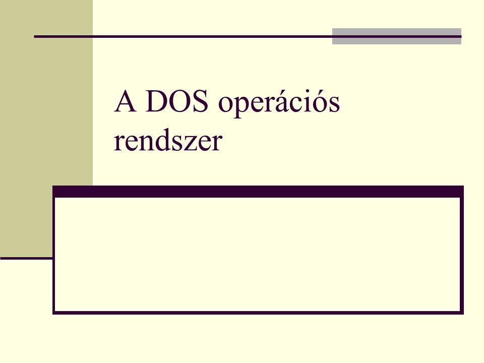  DOS: Disk Operating System  a PC-k alapvető op.