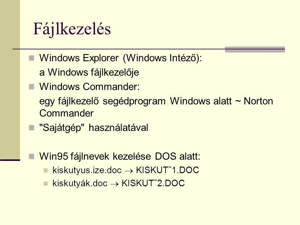 Fájlkezelés  Windows Explorer (Windows Intéző): a Windows fájlkezelője  Windows Commander: egy fájlkezelő segédprogram Windows alatt ~ Norton Comman