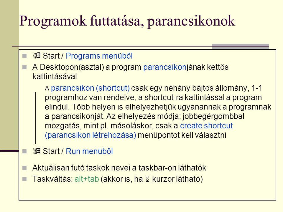 Programok futtatása, parancsikonok   Start / Programs menüből  A Desktopon(asztal) a program parancsikonjának kettős kattintásával A parancsikon (s