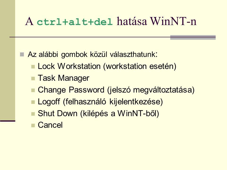 A ctrl+alt+del hatása WinNT-n  Az alábbi gombok közül választhatunk :  Lock Workstation (workstation esetén)  Task Manager  Change Password (jelsz