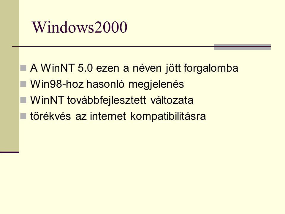 Windows2000  A WinNT 5.0 ezen a néven jött forgalomba  Win98-hoz hasonló megjelenés  WinNT továbbfejlesztett változata  törékvés az internet kompa