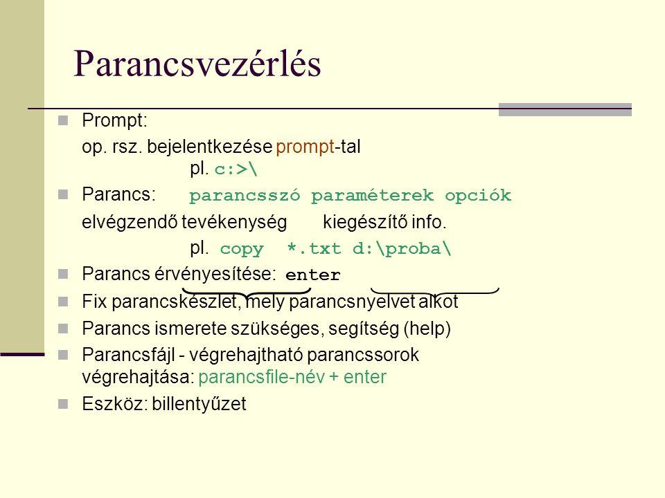 Parancsvezérlés  Prompt: op. rsz. bejelentkezése prompt-tal pl. c:>\  Parancs: parancsszó paraméterek opciók elvégzendő tevékenység kiegészítő info.