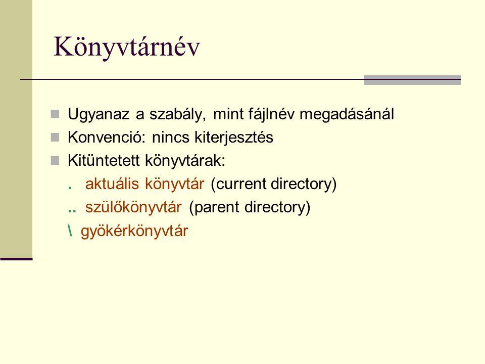 Könyvtárnév  Ugyanaz a szabály, mint fájlnév megadásánál  Konvenció: nincs kiterjesztés  Kitüntetett könyvtárak:. aktuális könyvtár (current direct