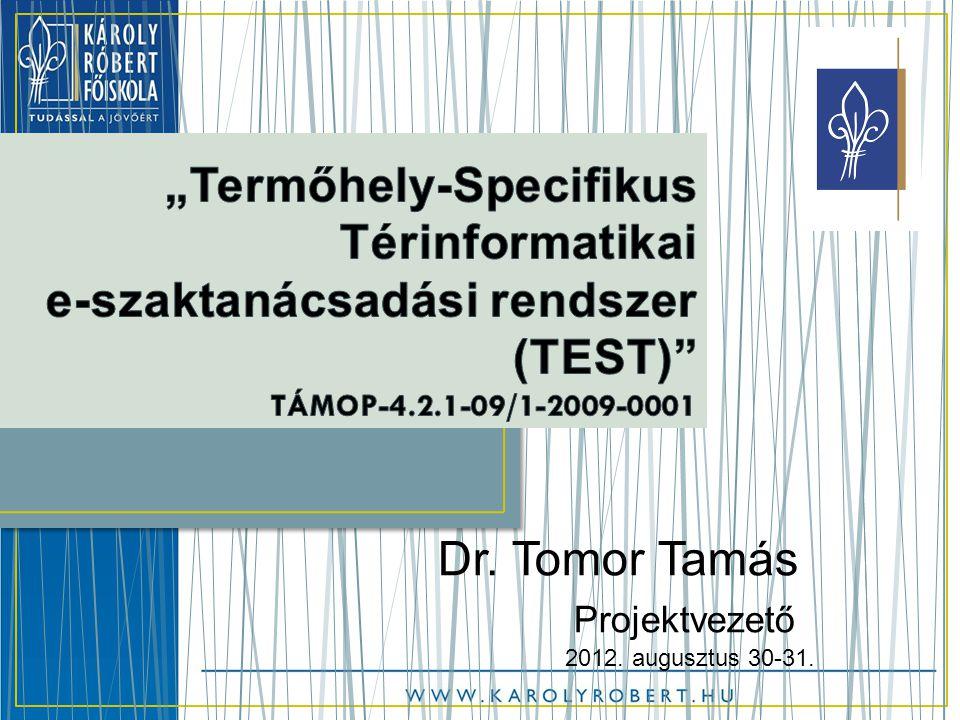 Dr. Tomor Tamás Projektvezető 2012. augusztus 30-31.