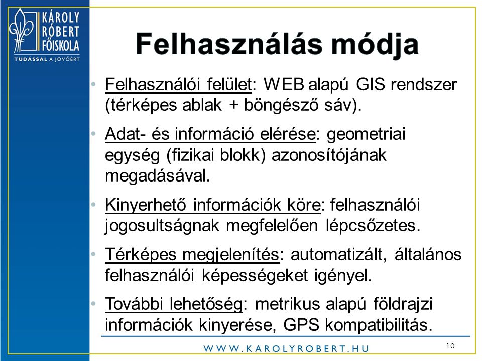 •Felhasználói felület: WEB alapú GIS rendszer (térképes ablak + böngésző sáv).