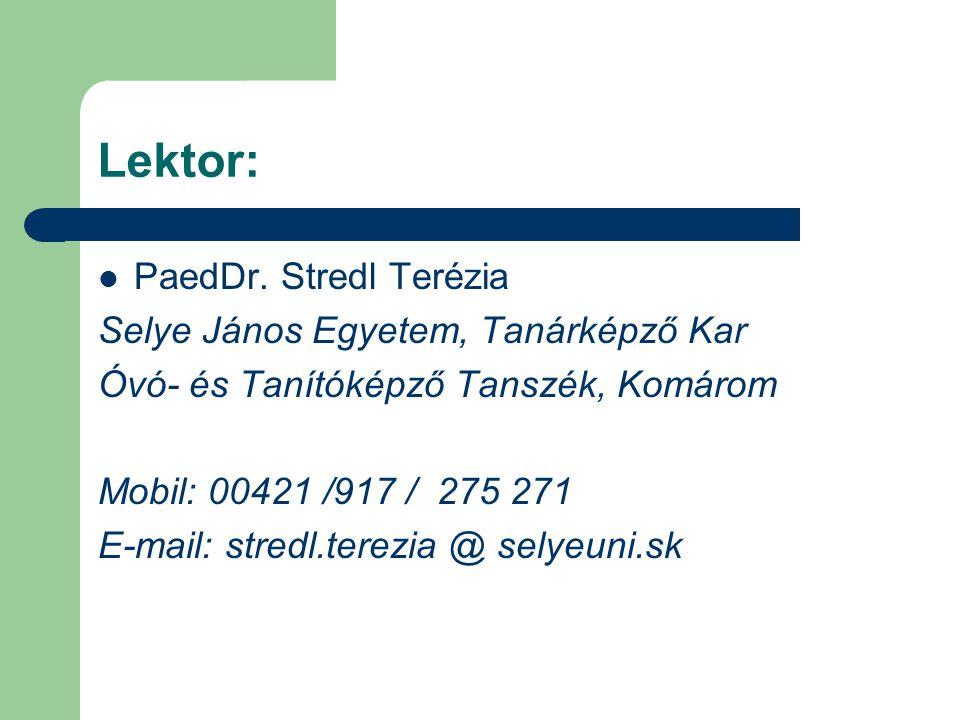 Lektor:  PaedDr. Stredl Terézia Selye János Egyetem, Tanárképző Kar Óvó- és Tanítóképző Tanszék, Komárom Mobil: 00421 /917 / 275 271 E-mail: stredl.t