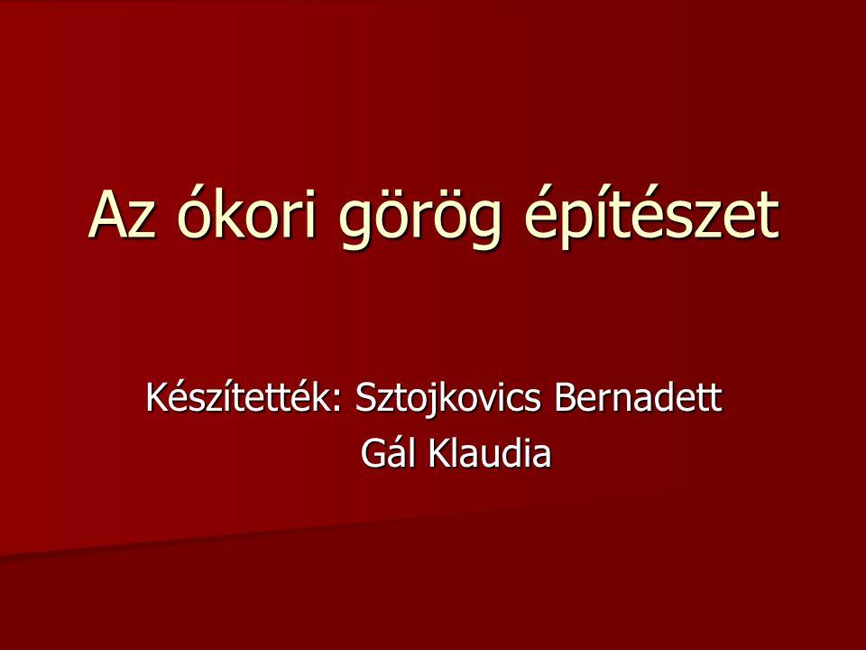 Az ókori görög építészet Készítették: Sztojkovics Bernadett Gál Klaudia Gál Klaudia